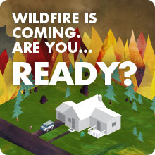Wildfire is coming. Are you...READY?